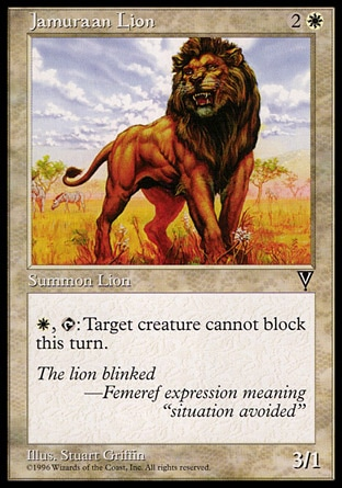 Jamuraan Lion (3, 2W) 3/1\nCreature  — Cat\n{W}, {T}: Target creature can't block this turn.\nVisions: Common\n\n
