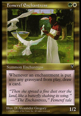 Femeref Enchantress (2, GW) 1/2\nCreature  — Human Druid\nWhenever an enchantment is put into a graveyard from the battlefield, draw a card.\nVisions: Rare\n\n