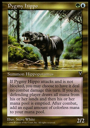 Pygmy Hippo (2, GU) 2/2\nCreature  — Hippo\nWhenever Pygmy Hippo attacks and isn't blocked, you may have defending player activate a mana ability of each land he or she controls and empty his or her mana pool. If you do, Pygmy Hippo assigns no combat damage this turn and at the beginning of your postcombat main phase, you add {X} to your mana pool, where X is the amount of mana emptied from defending player's mana pool this way.\nVisions: Rare\n\n