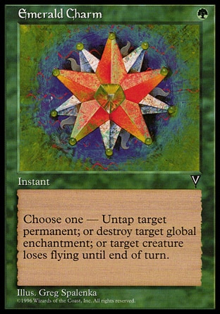 Emerald Charm (1, G) 0/0\nInstant\nChoose one — Untap target permanent; or destroy target non-Aura enchantment; or target creature loses flying until end of turn.\nVisions: Common\n\n