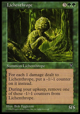Lichenthrope (5, 3GG) 5/5\nCreature  — Plant Fungus\nIf damage would be dealt to Lichenthrope, put that many -1/-1 counters on it instead.<br />\nAt the beginning of your upkeep, remove a -1/-1 counter from Lichenthrope.\nVisions: Rare\n\n