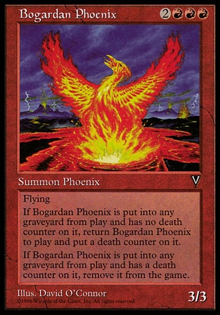 Bogardan Phoenix (5, 2RRR) 3/3\nCreature  — Phoenix\nFlying<br />\nWhen Bogardan Phoenix dies, exile it if it had a death counter on it. Otherwise, return it to the battlefield under your control and put a death counter on it.\nVisions: Rare\n\n