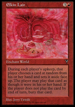 Elkin Lair (4, 3R) 0/0\nWorld Enchantment\nAt the beginning of each player's upkeep, that player exiles a card at random from his or her hand. The player may play that card this turn. At the beginning of the next end step, if the player hasn't played the card, he or she puts it into his or her graveyard.\nVisions: Rare\n\n