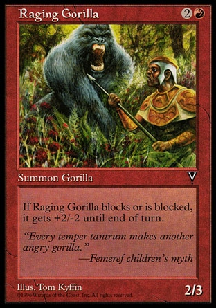 Raging Gorilla (3, 2R) 2/3\nCreature  — Ape\nWhenever Raging Gorilla blocks or becomes blocked, it gets +2/-2 until end of turn.\nVisions: Common\n\n