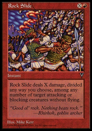 Rock Slide (2, XR) 0/0\nInstant\nRock Slide deals X damage divided as you choose among any number of target attacking or blocking creatures without flying.\nVisions: Common\n\n