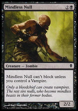 Mindless Null (3, 2B) 2/2\nCreature  — Zombie\nMindless Null can't block unless you control a Vampire.\nZendikar: Common\n\n