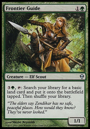 Frontier Guide (2, 1G) 1/1\nCreature  — Elf Scout\n{3}{G}, {T}: Search your library for a basic land card and put it onto the battlefield tapped. Then shuffle your library.\nZendikar: Uncommon\n\n