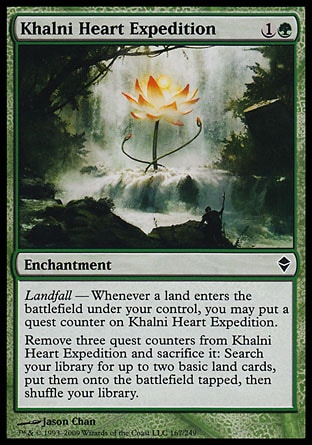 Khalni Heart Expedition (2, 1G) 0/0\nEnchantment\nLandfall — Whenever a land enters the battlefield under your control, you may put a quest counter on Khalni Heart Expedition.<br />\nRemove three quest counters from Khalni Heart Expedition and sacrifice it: Search your library for up to two basic land cards, put them onto the battlefield tapped, then shuffle your library.\nZendikar: Common\n\n