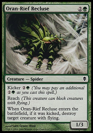 Oran-Rief Recluse (3, 2G) 1/3\nCreature  — Spider\nKicker {2}{G} (You may pay an additional {2}{G} as you cast this spell.)<br />\nReach (This creature can block creatures with flying.)<br />\nWhen Oran-Rief Recluse enters the battlefield, if it was kicked, destroy target creature with flying.\nZendikar: Common\n\n