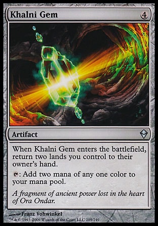 Khalni Gem (4, 4) 0/0\nArtifact\nWhen Khalni Gem enters the battlefield, return two lands you control to their owner's hand.<br />\n{T}: Add two mana of any one color to your mana pool.\nZendikar: Uncommon\n\n