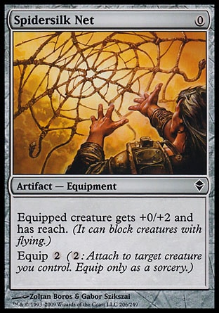 Spidersilk Net (0, 0) 0/0\nArtifact  — Equipment\nEquipped creature gets +0/+2 and has reach. (It can block creatures with flying.)<br />\nEquip {2} ({2}: Attach to target creature you control. Equip only as a sorcery.)\nZendikar: Common\n\n