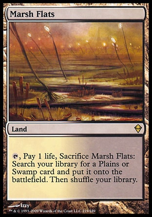 Marsh Flats (0, ) \nLand\n{T}, Pay 1 life, Sacrifice Marsh Flats: Search your library for a Plains or Swamp card and put it onto the battlefield. Then shuffle your library.\nZendikar: Rare\n\n