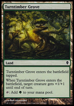 Turntimber Grove (0, ) 0/0\nLand\nTurntimber Grove enters the battlefield tapped.<br />\nWhen Turntimber Grove enters the battlefield, target creature gets +1/+1 until end of turn.<br />\n{T}: Add {G} to your mana pool.\nZendikar: Common\n\n