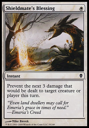 Shieldmate's Blessing (1, W) 0/0\nInstant\nPrevent the next 3 damage that would be dealt to target creature or player this turn.\nZendikar: Common\n\n