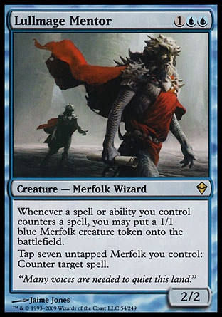 Lullmage Mentor (3, 1UU) 2/2\nCreature  — Merfolk Wizard\nWhenever a spell or ability you control counters a spell, you may put a 1/1 blue Merfolk creature token onto the battlefield.<br />\nTap seven untapped Merfolk you control: Counter target spell.\nZendikar: Rare\n\n
