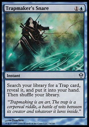 Trapmaker's Snare (2, 1U) 0/0\nInstant\nSearch your library for a Trap card, reveal it, and put it into your hand. Then shuffle your library.\nZendikar: Uncommon\n\n